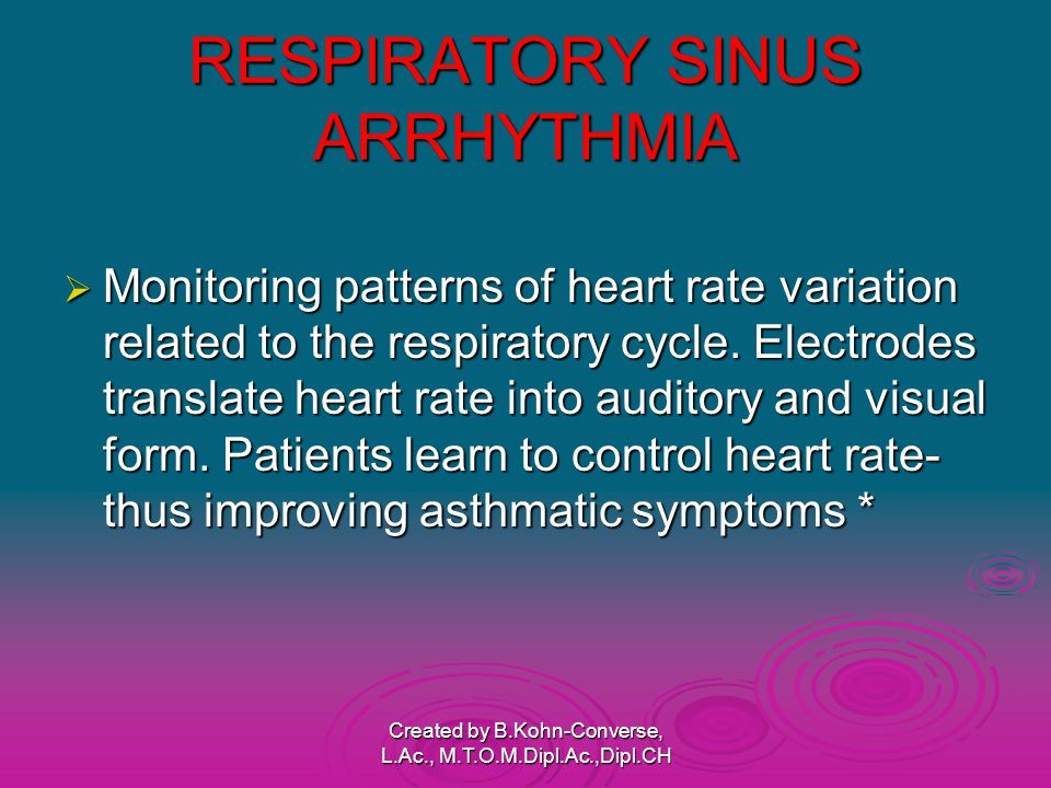RESPIRATORY SINUS ARRHYTHMIA  Monitoring patterns of heart rate variation related to the respiratory cycle.