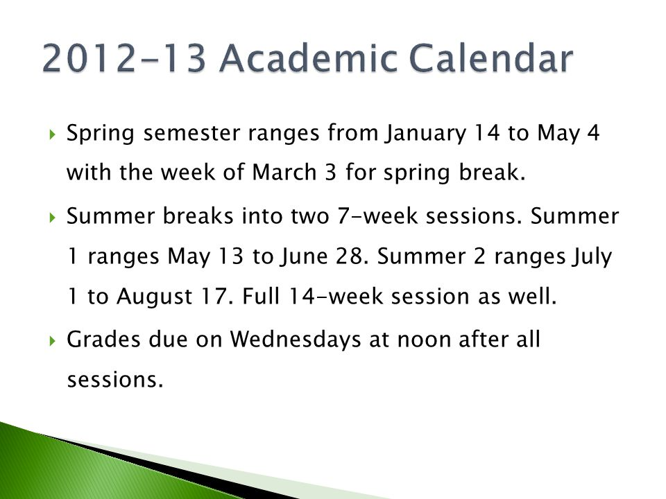  Spring semester ranges from January 14 to May 4 with the week of March 3 for spring break.