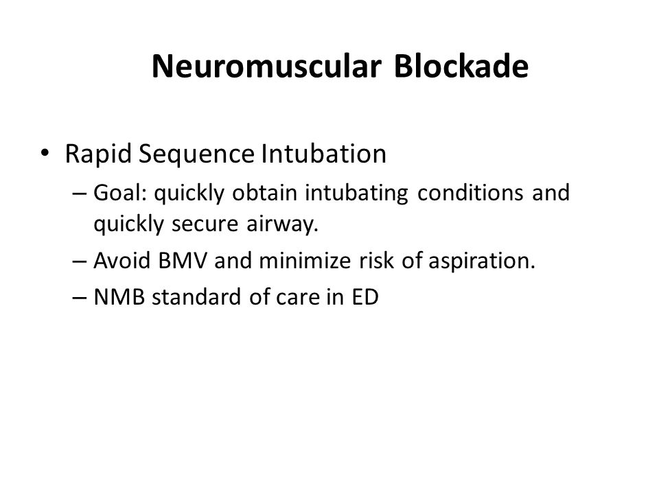Neuromuscular Blockade Rapid Sequence Intubation – Goal: quickly obtain intubating conditions and quickly secure airway.