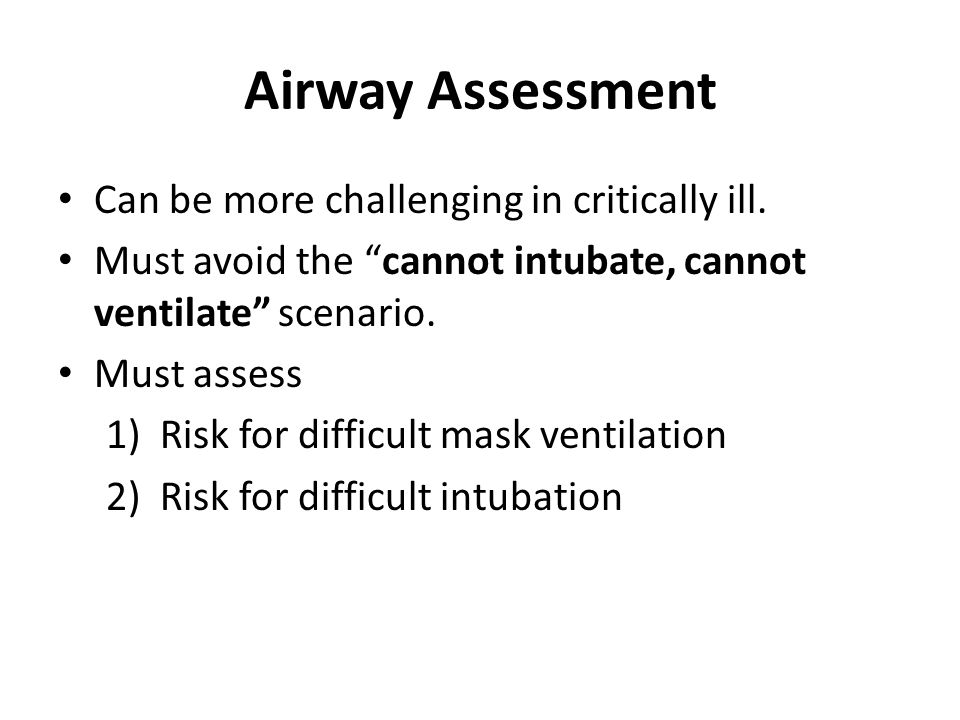 Airway Assessment Can be more challenging in critically ill.