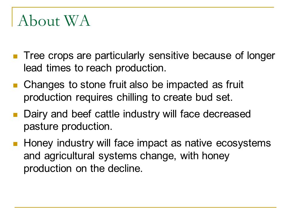 About WA Tree crops are particularly sensitive because of longer lead times to reach production. Changes to stone fruit also be impacted as fruit prod
