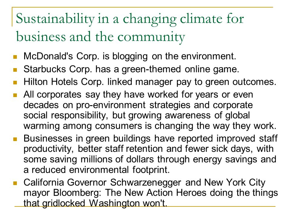 Sustainability in a changing climate for business and the community McDonald's Corp. is blogging on the environment. Starbucks Corp. has a green-theme