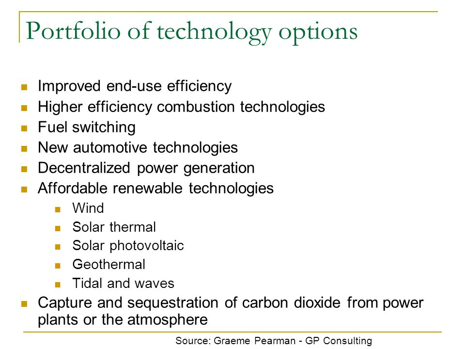 Portfolio of technology options Improved end-use efficiency Higher efficiency combustion technologies Fuel switching New automotive technologies Decen