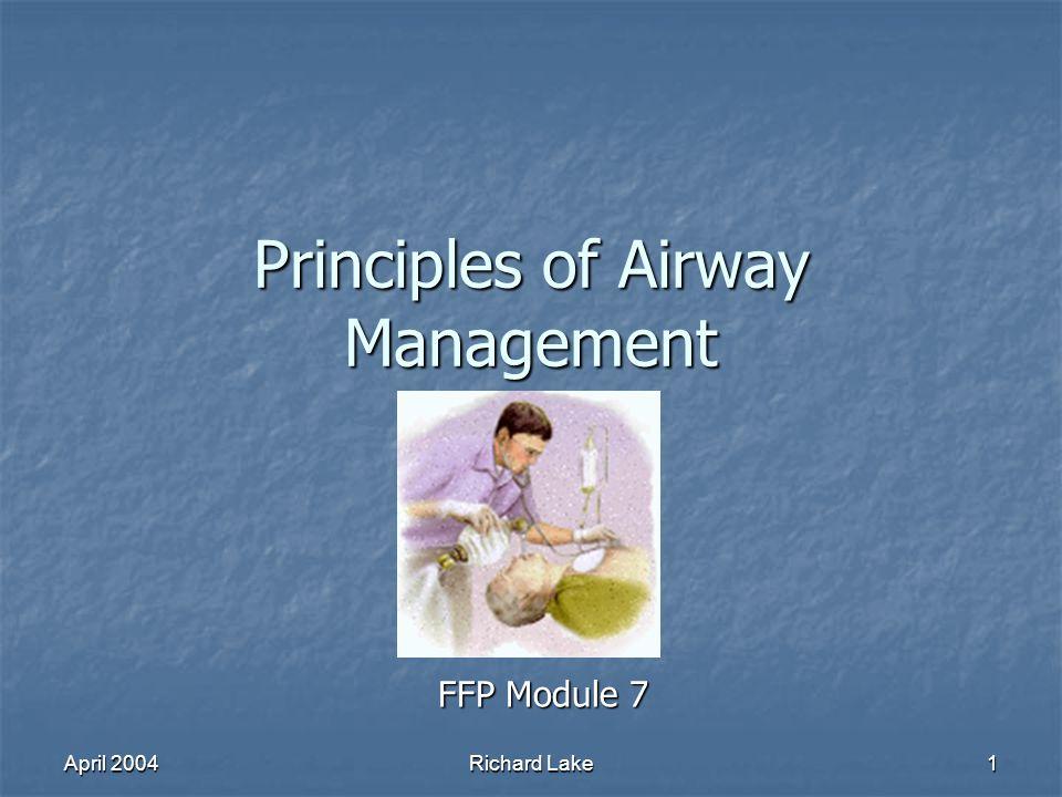 April 2004 Richard Lake 1 Principles of Airway Management FFP Module 7