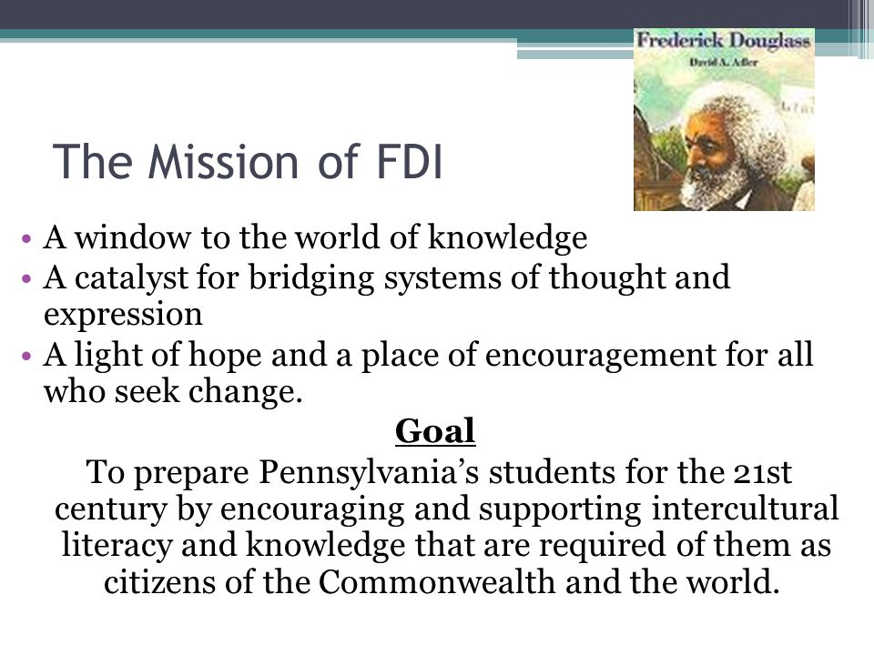 The Mission of FDI A window to the world of knowledge A catalyst for bridging systems of thought and expression A light of hope and a place of encoura