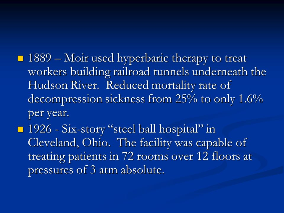 1889 – Moir used hyperbaric therapy to treat workers building railroad tunnels underneath the Hudson River.