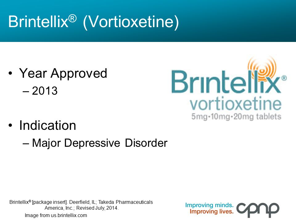 Brintellix ® (Vortioxetine) Year Approved –2013 Indication –Major Depressive Disorder Image from us.brintellix.com Brintellix ® [package insert]. Deer
