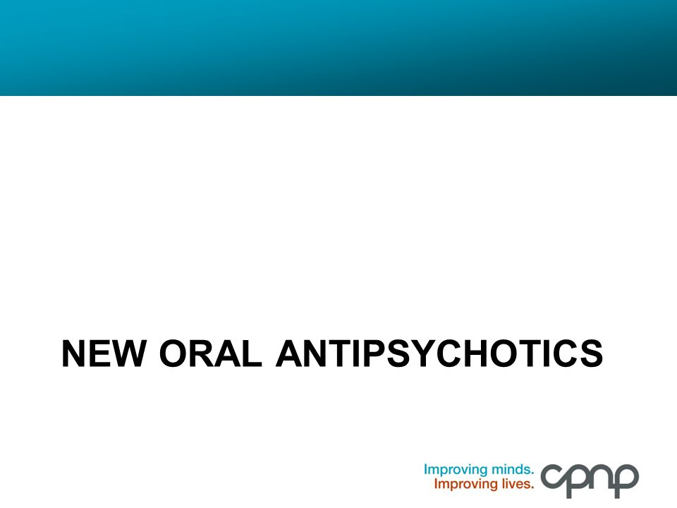 NEW ORAL ANTIPSYCHOTICS