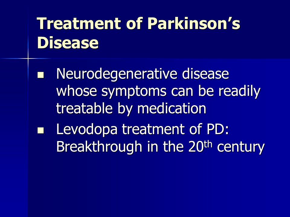 Treatment of Parkinson's Disease Neurodegenerative disease whose symptoms can be readily treatable by medication Neurodegenerative disease whose sympt