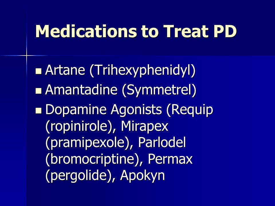 Medications to Treat PD Artane (Trihexyphenidyl) Artane (Trihexyphenidyl) Amantadine (Symmetrel) Amantadine (Symmetrel) Dopamine Agonists (Requip (rop