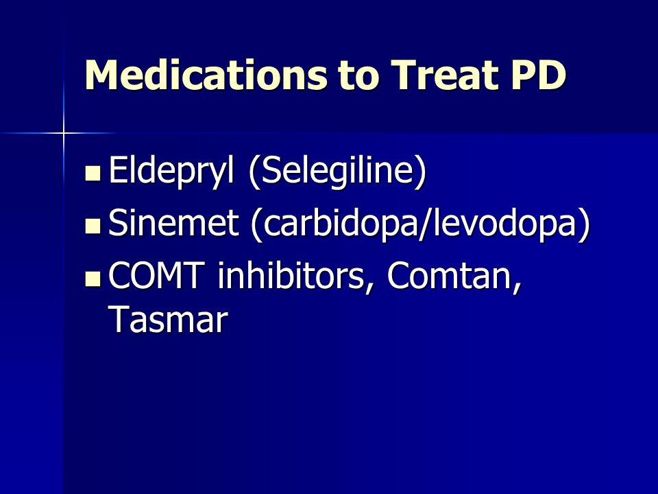 Medications to Treat PD Eldepryl (Selegiline) Eldepryl (Selegiline) Sinemet (carbidopa/levodopa) Sinemet (carbidopa/levodopa) COMT inhibitors, Comtan,
