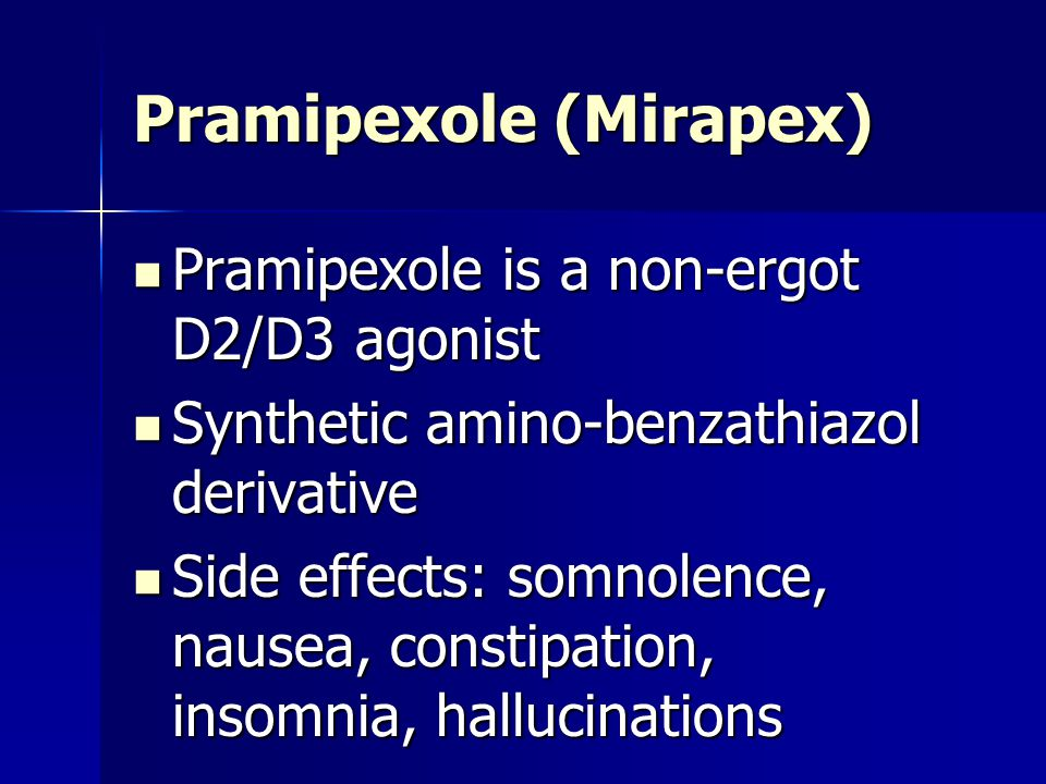 Pramipexole (Mirapex) Pramipexole is a non-ergot D2/D3 agonist Pramipexole is a non-ergot D2/D3 agonist Synthetic amino-benzathiazol derivative Synthe