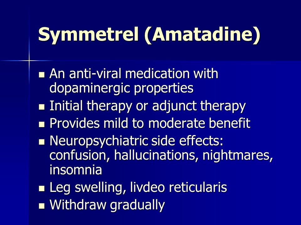 Symmetrel (Amatadine) An anti-viral medication with dopaminergic properties An anti-viral medication with dopaminergic properties Initial therapy or a