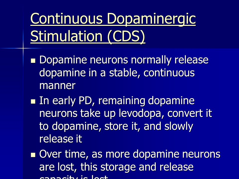 Continuous Dopaminergic Stimulation (CDS) Dopamine neurons normally release dopamine in a stable, continuous manner Dopamine neurons normally release
