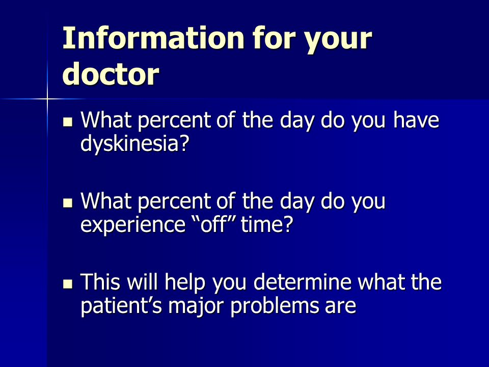 Information for your doctor What percent of the day do you have dyskinesia? What percent of the day do you have dyskinesia? What percent of the day do