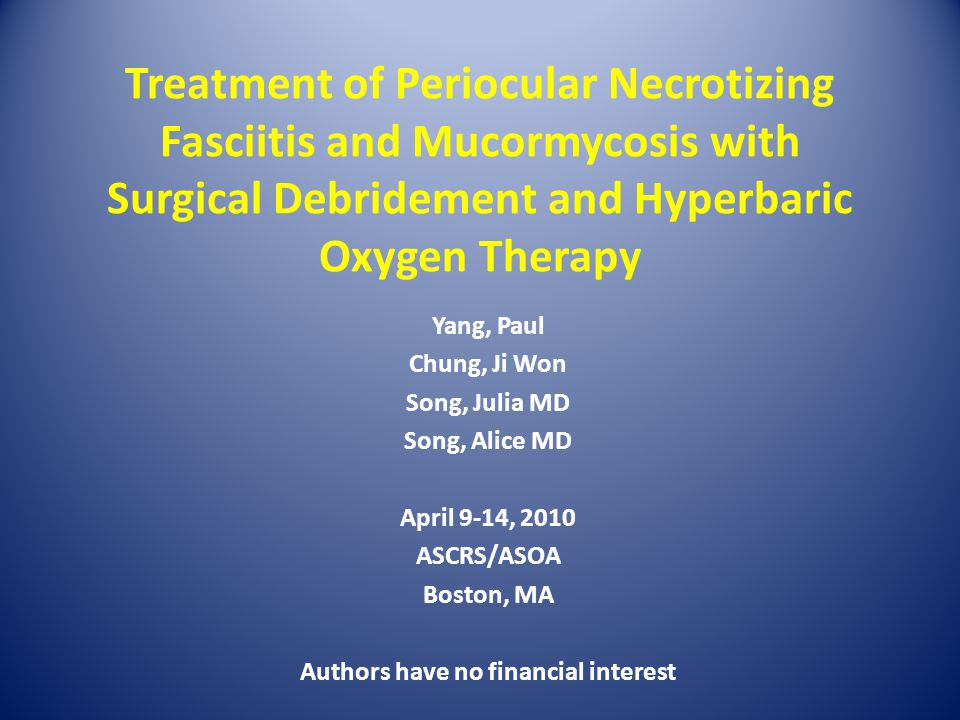 Treatment of Periocular Necrotizing Fasciitis and Mucormycosis with Surgical Debridement and Hyperbaric Oxygen Therapy Yang, Paul Chung, Ji Won Song,