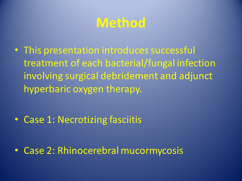 Method This presentation introduces successful treatment of each bacterial/fungal infection involving surgical debridement and adjunct hyperbaric oxyg