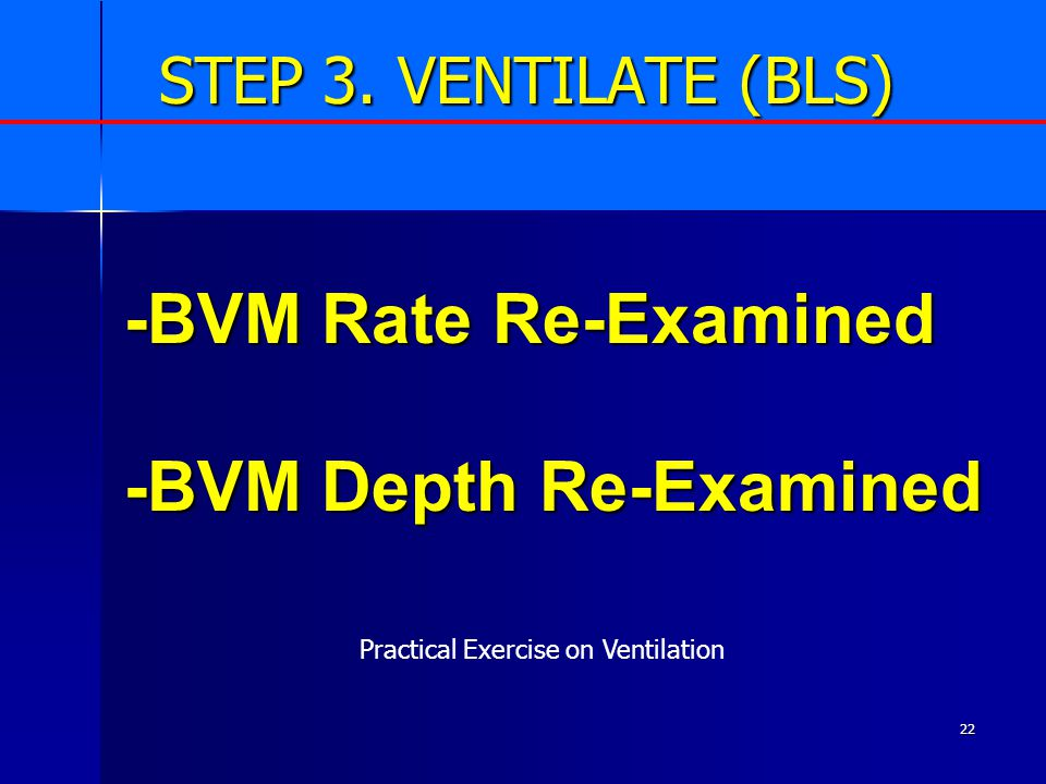 22 -BVM Rate Re-Examined -BVM Depth Re-Examined STEP 3.