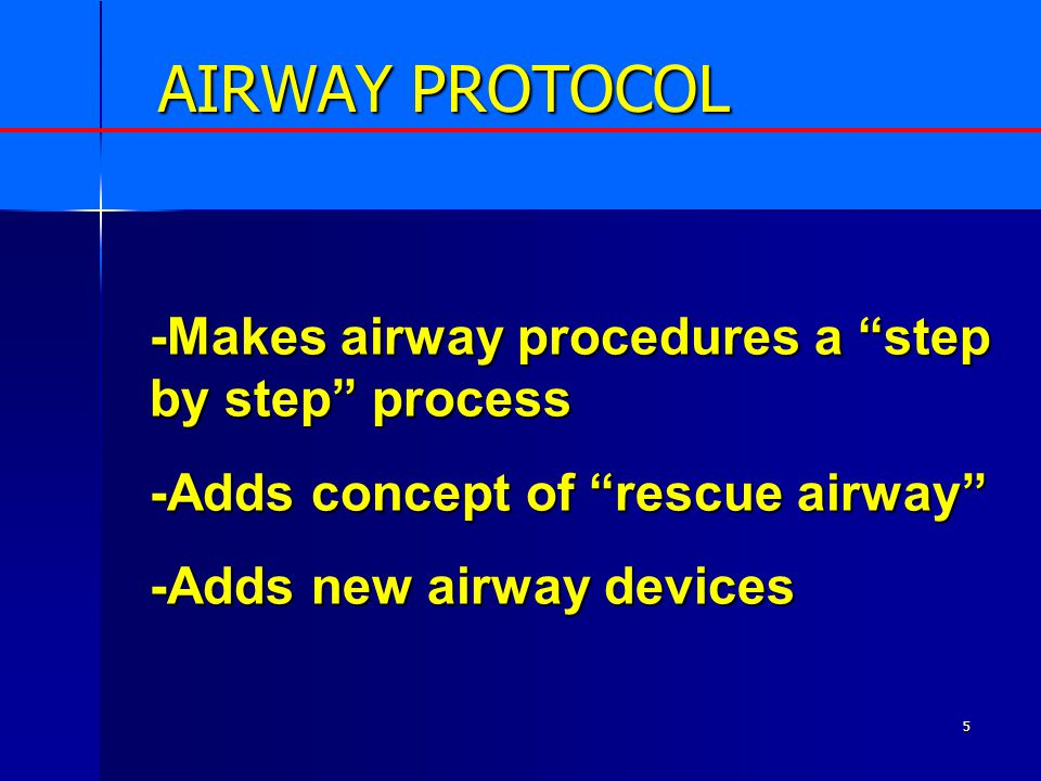 6 AIRWAY PROTOCOL Protocol Initiated 5/23/05 The MDPB's goal is to train all intubating providers by a yet to be determined date *Providers may use new protocol if trained but not until they are trained