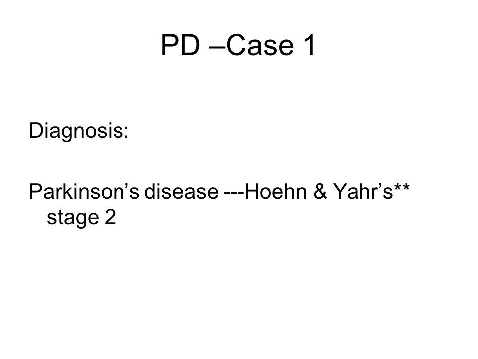 PD –Case 1 Diagnosis: Parkinson's disease ---Hoehn & Yahr's** stage 2
