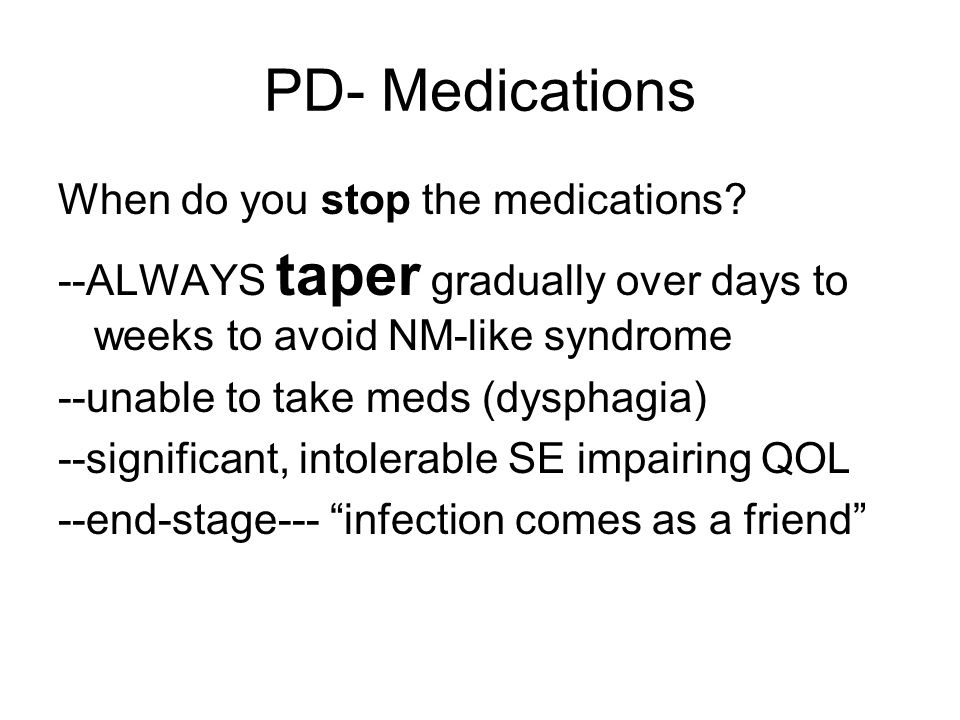 PD- Medications When do you stop the medications.
