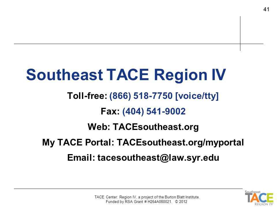 TACE Center: Region IV, a project of the Burton Blatt Institute. Funded by RSA Grant # H264A080021. © 2012 41 Southeast TACE Region IV Toll-free: (866