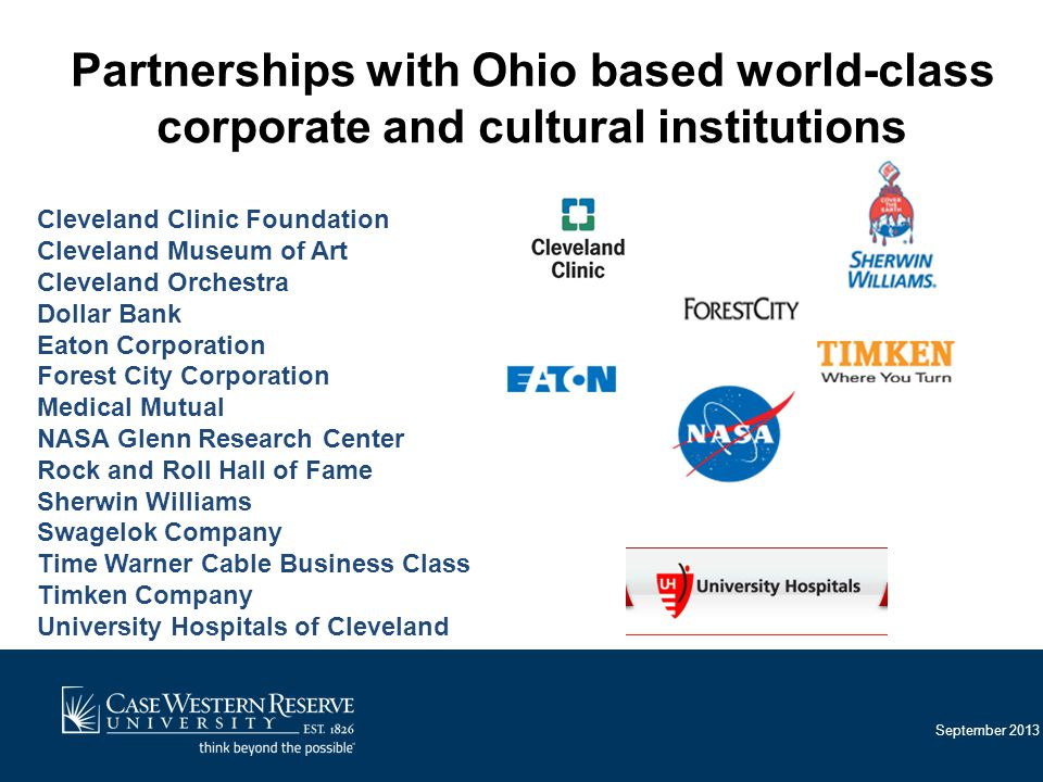 September 2013 Partnerships with Ohio based world-class corporate and cultural institutions Cleveland Clinic Foundation Cleveland Museum of Art Clevel