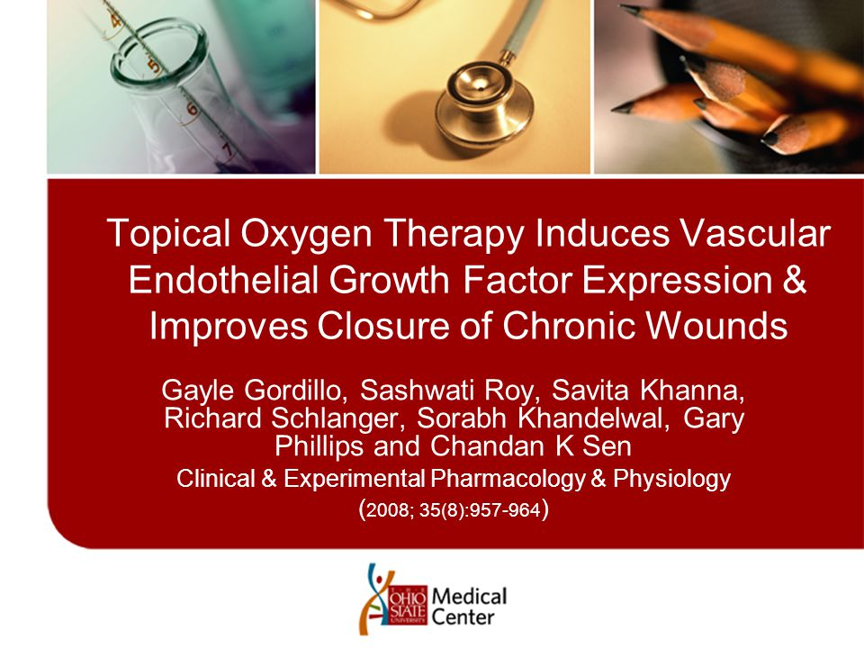 Topical Oxygen Therapy Induces Vascular Endothelial Growth Factor Expression & Improves Closure of Chronic Wounds Gayle Gordillo, Sashwati Roy, Savita Khanna, Richard Schlanger, Sorabh Khandelwal, Gary Phillips and Chandan K Sen Clinical & Experimental Pharmacology & Physiology ( 2008; 35(8):957-964 )