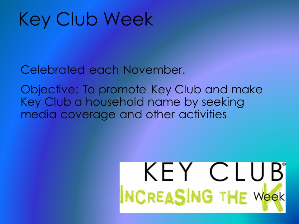 Key Club Week Celebrated each November.