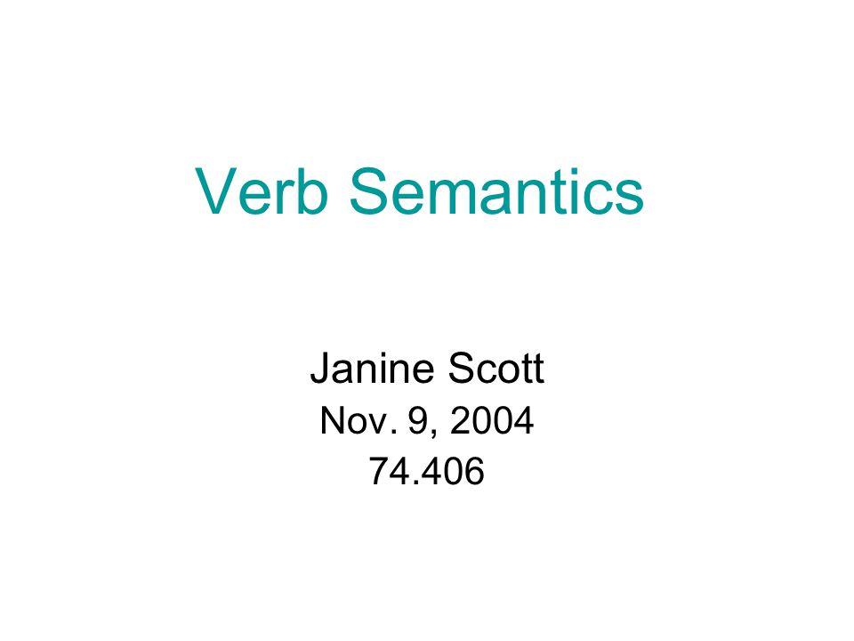 Verb Semantics Janine Scott Nov. 9, 2004 74.406