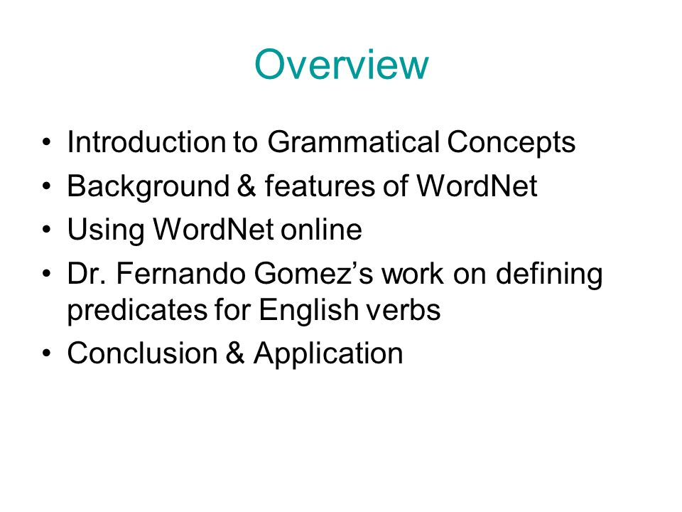 Overview Introduction to Grammatical Concepts Background & features of WordNet Using WordNet online Dr. Fernando Gomez's work on defining predicates f