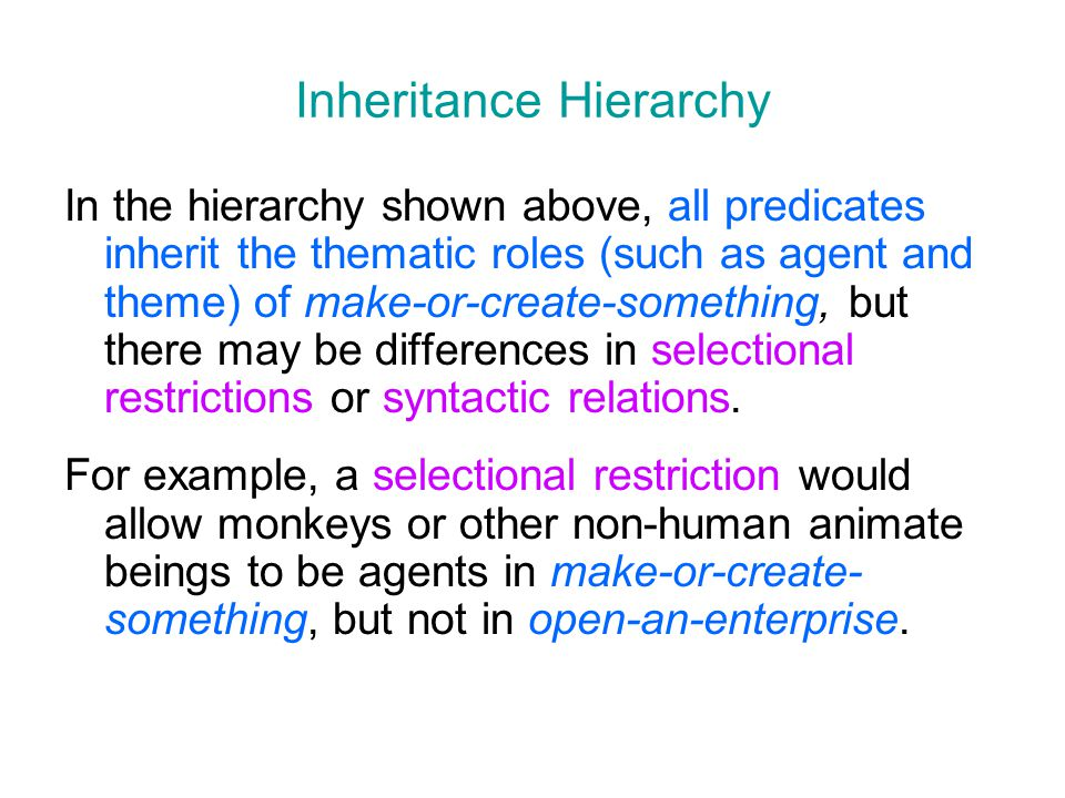 Inheritance Hierarchy In the hierarchy shown above, all predicates inherit the thematic roles (such as agent and theme) of make-or-create-something, b