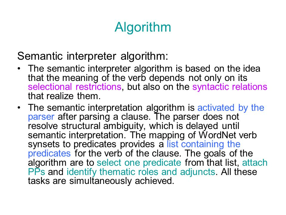 Algorithm Semantic interpreter algorithm: The semantic interpreter algorithm is based on the idea that the meaning of the verb depends not only on its