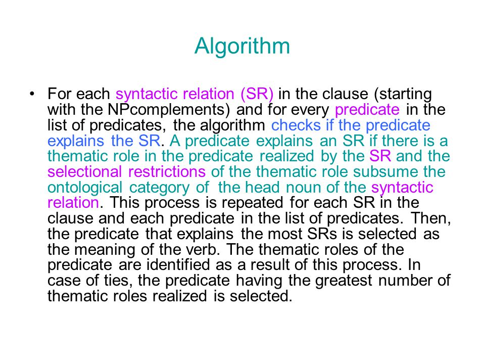 Algorithm For each syntactic relation (SR) in the clause (starting with the NPcomplements) and for every predicate in the list of predicates, the algo