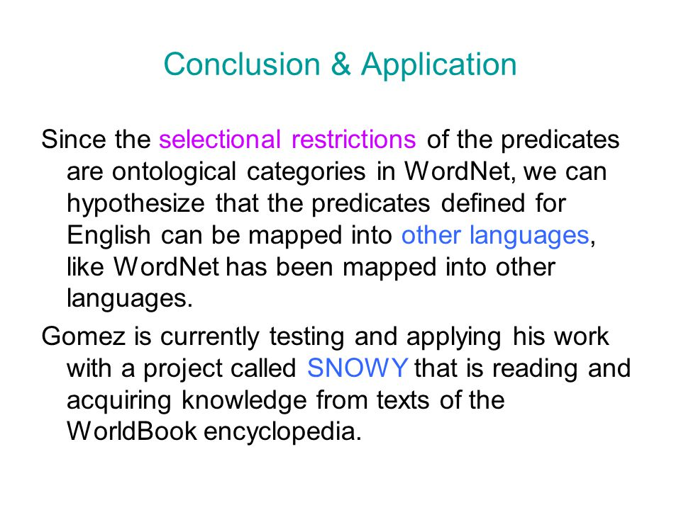 Conclusion & Application Since the selectional restrictions of the predicates are ontological categories in WordNet, we can hypothesize that the predi