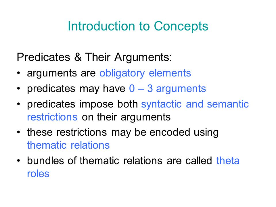 Introduction to Concepts Predicates & Their Arguments: arguments are obligatory elements predicates may have 0 – 3 arguments predicates impose both sy