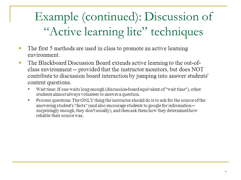  The first 5 methods are used in class to promote an active learning environment.  The Blackboard Discussion Board extends active learning to the ou