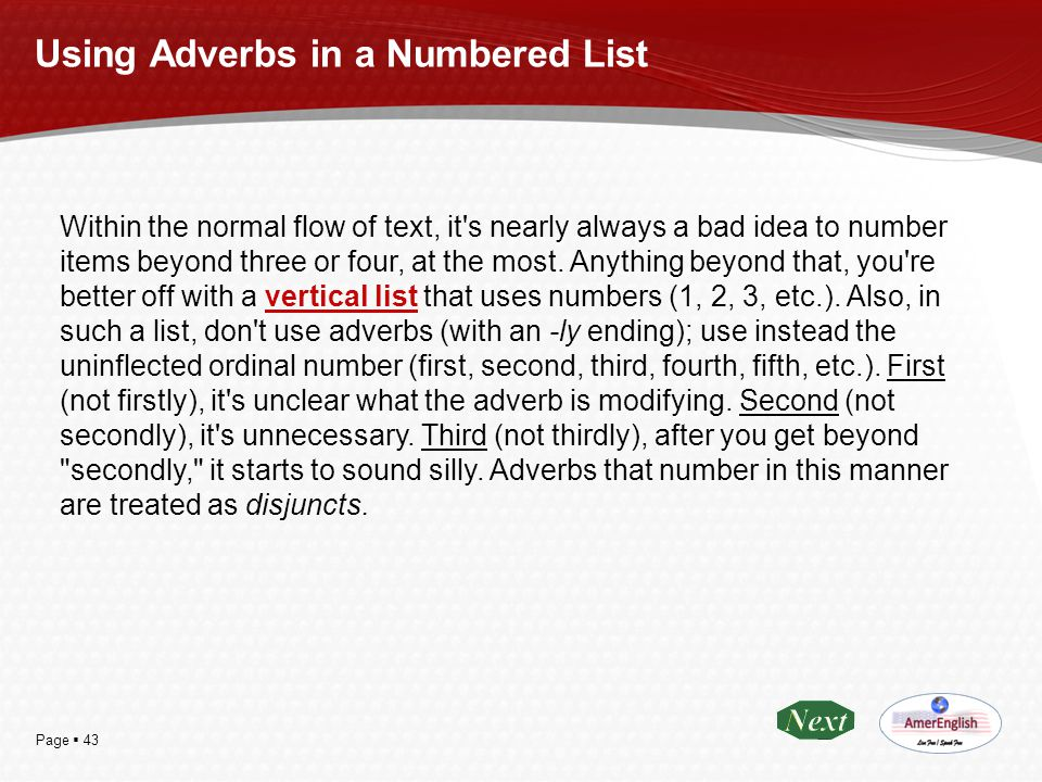 Page  43 Using Adverbs in a Numbered List Within the normal flow of text, it's nearly always a bad idea to number items beyond three or four, at the