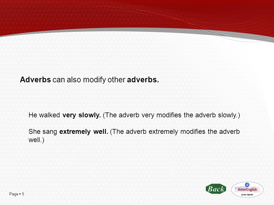 Page  56 The adverb too comes before adjectives and other adverbs:  She ran too fast.