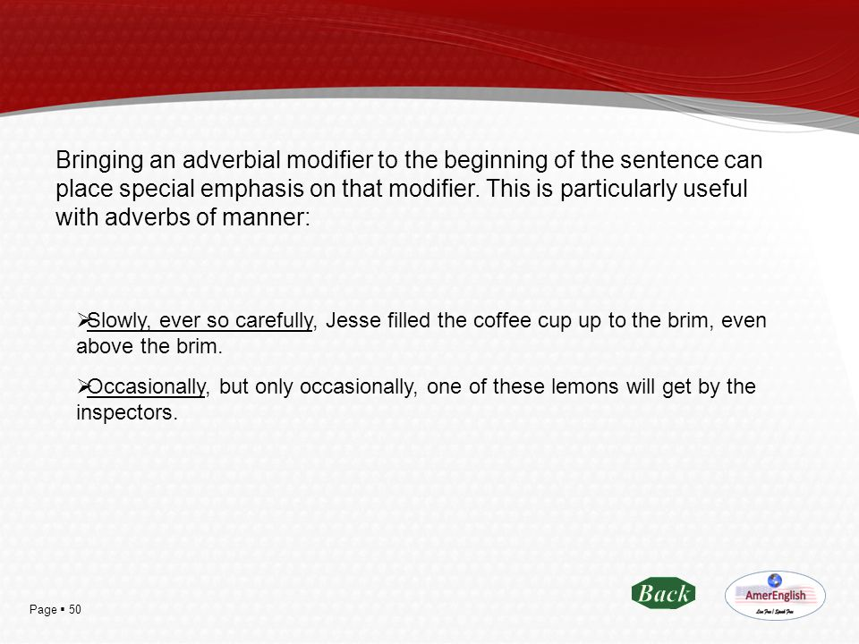 Page  50 Bringing an adverbial modifier to the beginning of the sentence can place special emphasis on that modifier. This is particularly useful wit