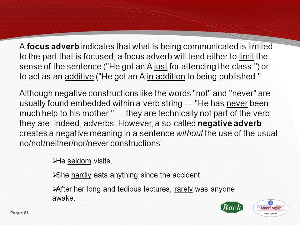 Page  61 A focus adverb indicates that what is being communicated is limited to the part that is focused; a focus adverb will tend either to limit th