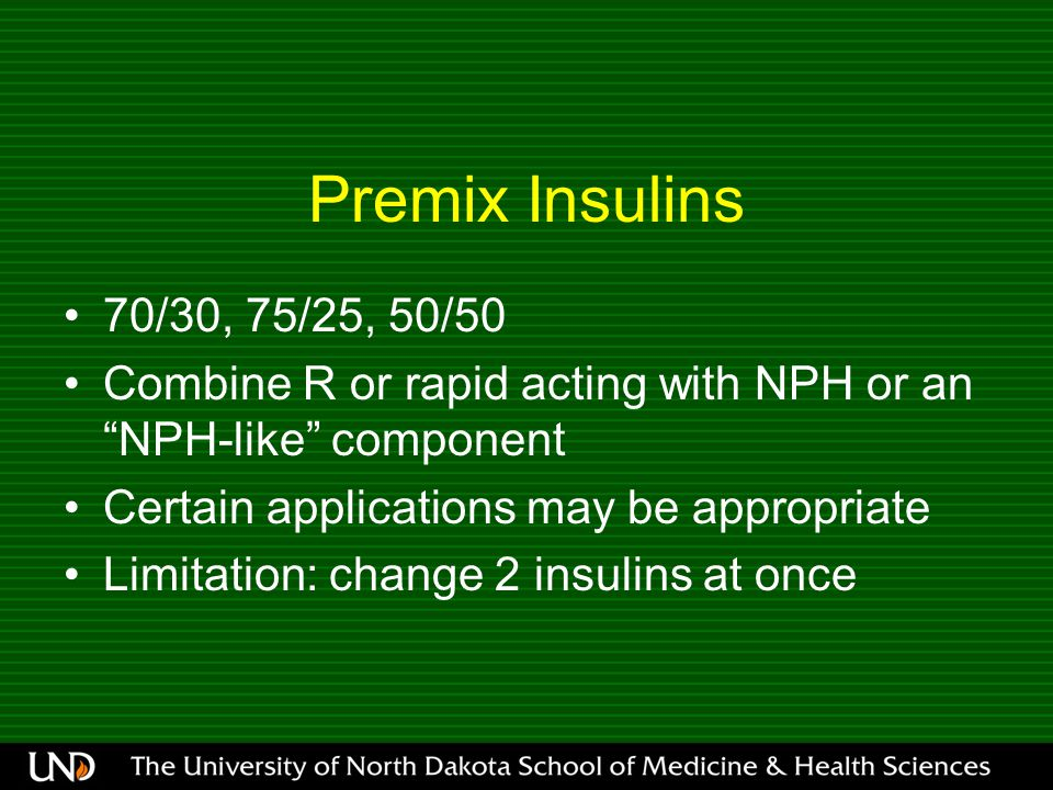 "Premix Insulins 70/30, 75/25, 50/50 Combine R or rapid acting with NPH or an ""NPH-like"" component Certain applications may be appropriate Limitation:"