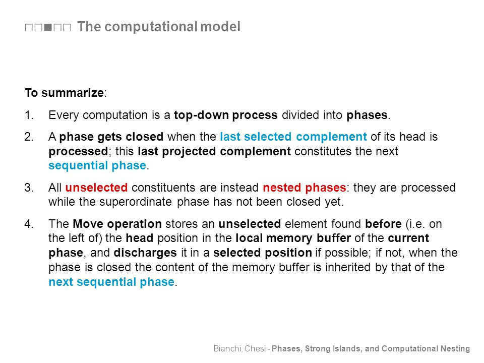Bianchi, Chesi - Phases, Strong Islands, and Computational Nesting To summarize: 1.Every computation is a top-down process divided into phases.
