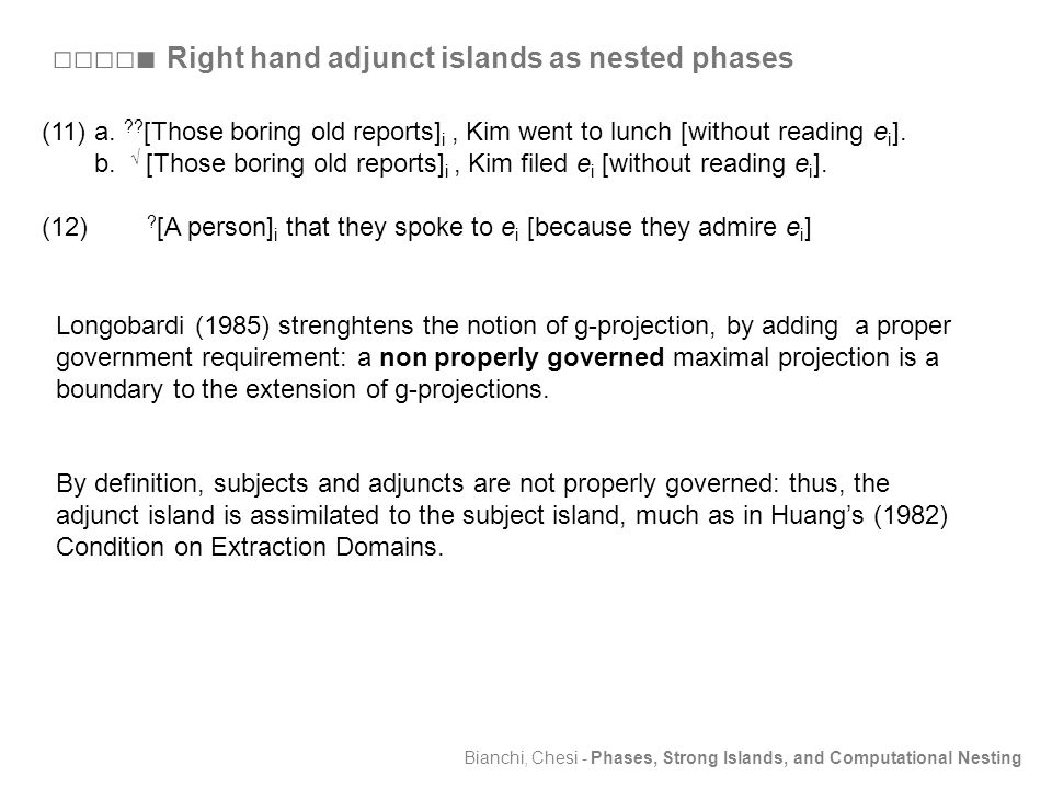 Bianchi, Chesi - Phases, Strong Islands, and Computational Nesting □□□□■ Right hand adjunct islands as nested phases (11)a.