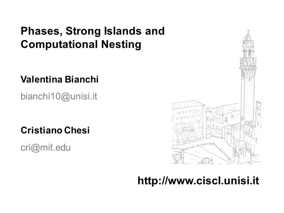 Phases, Strong Islands and Computational Nesting Valentina Bianchi bianchi10@unisi.it Cristiano Chesi cri@mit.edu http://www.ciscl.unisi.it