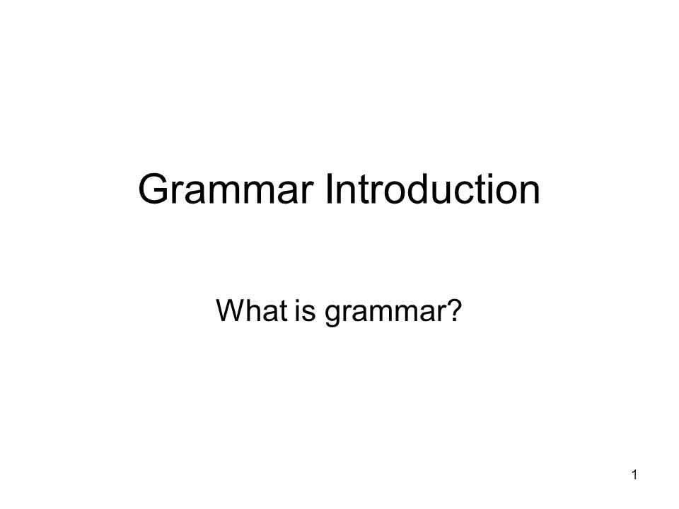 1 Grammar Introduction What is grammar?