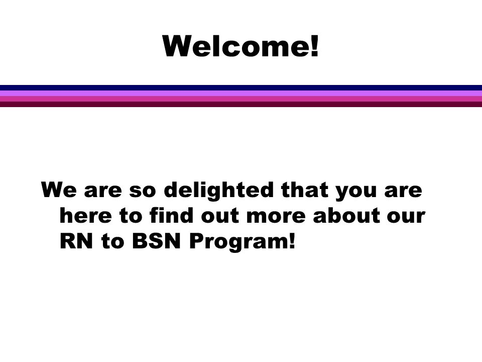 Welcome! We are so delighted that you are here to find out more about our RN to BSN Program!
