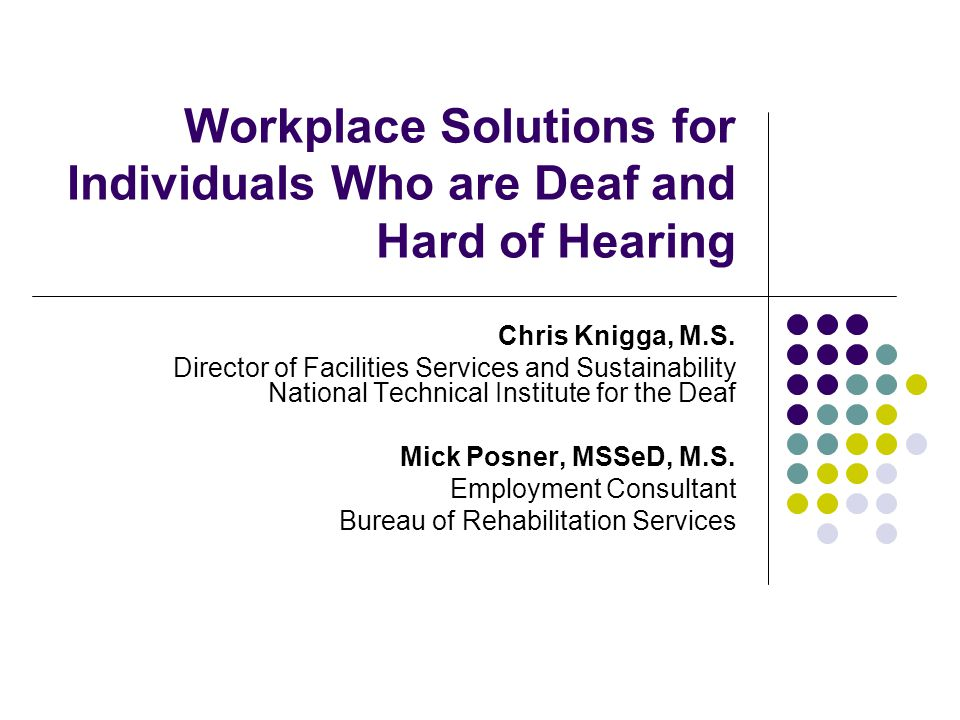 Workplace Solutions for Individuals Who are Deaf and Hard of Hearing Chris Knigga, M.S.