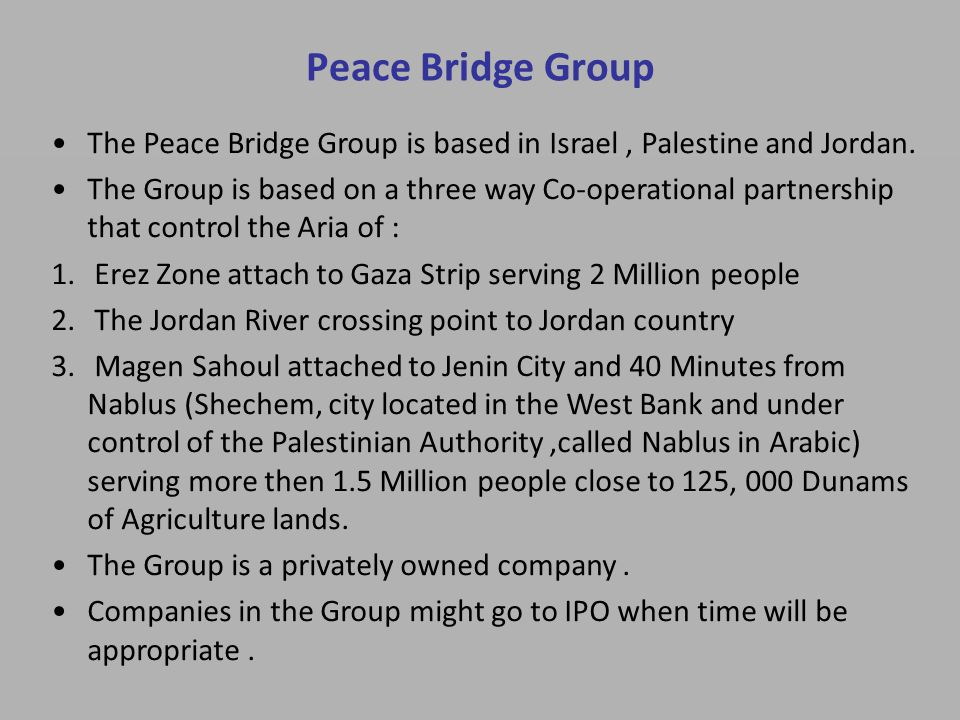 Peace Bridge Group The Peace Bridge Group is based in Israel, Palestine and Jordan.