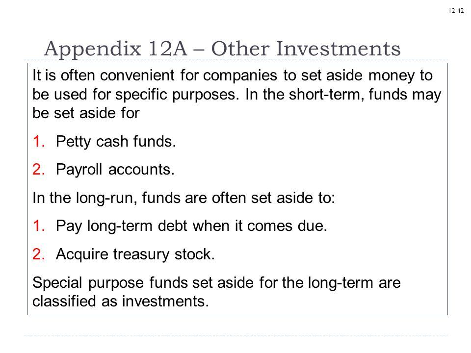 12-42 Appendix 12A – Other Investments It is often convenient for companies to set aside money to be used for specific purposes. In the short-term, fu